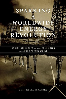 Image for Sparking a Worldwide Energy Revolution: Social Struggles in the Transition to a Post-Petrol World