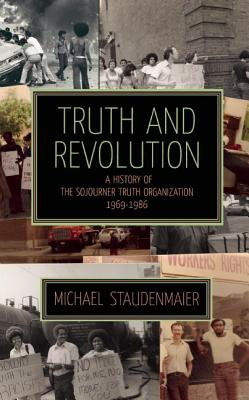 Image for Truth and Revolution: A History of the Sojourner Truth Organization, 1969-1986