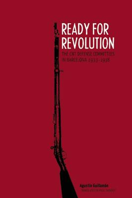 Ready for Revolution: The CNT Defense Committees in Barcelona, 1933-1938, Guillam�n, Agust�n