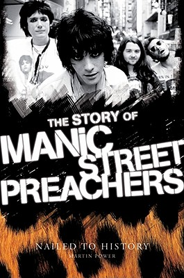 Nailed To History: The Story of the Manic Street Preachers, Power, Martin