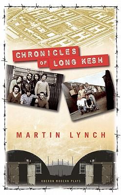 Chronicles of Long Kesh (Oberon Modern Plays), Lynch, Martin