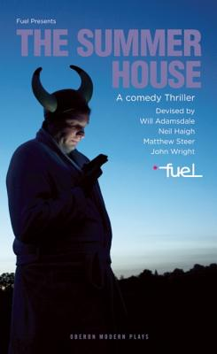 The Summer House (Oberon Modern Plays), Adamsdale, Will; Haigh, Neil; Steer, Matthew; Wright, John