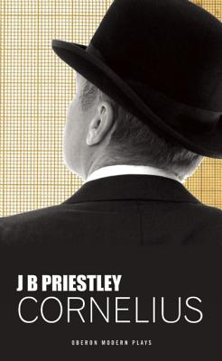 Cornelius (Oberon Modern Plays), Priestley, J.B.