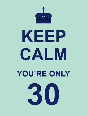Image for Keep Calm You're Only 30