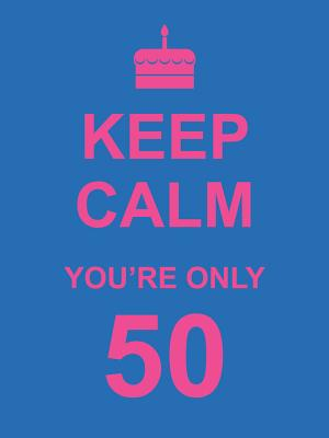 Image for Keep Calm You're Only 50