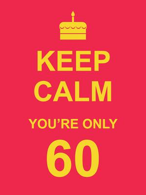 Image for Keep Calm You're Only 60
