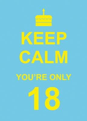 Image for Keep Calm You're Only 18