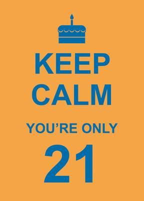 Image for Keep Calm You're Only 21