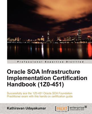 Oracle SOA Infrastructure Implementation Certification Handbook (1Z0-451), Udayakumar, Kathiravan