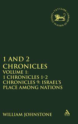 1 and 2 Chronicles, Volume 1: Volume 1: 1 Chronicles 1-2 Chronicles 9: Israel's Place among Nations (The Library of Hebrew Bible/Old Testament Studies), Johnstone, William