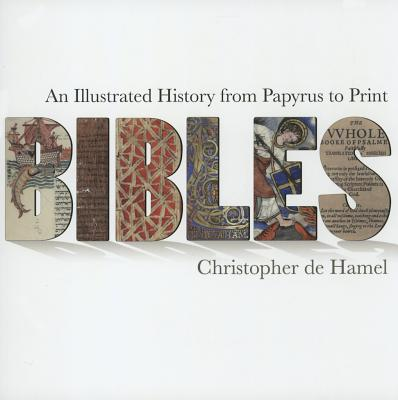 Image for Bibles: An Illustrated History from Papyrus to Print