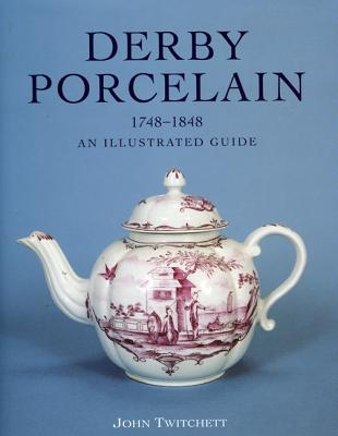 Image for Derby Porcelain 1748-1848 an Illustrated Guide