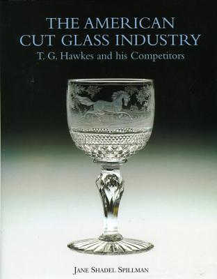 Image for American Cut Glass Industry: T. G. Hawkes and His Competitors