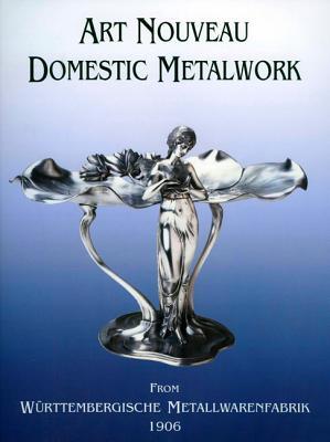Art Nouveau Domestic Metalwork: From WurttembergIische Metallwaren Fabrik 1906