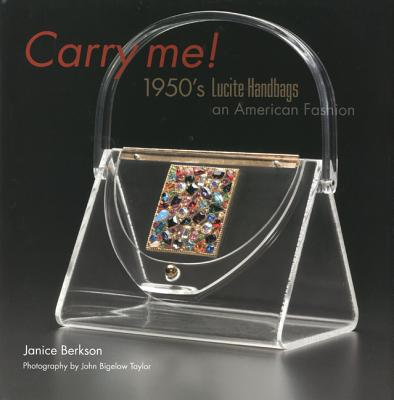 Carry Me! 1950s Lucite Handbags - an American Fashion, Berkson, Janice