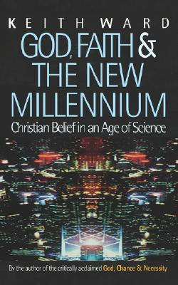 God, Faith, and the New Millennium: Christian Belief in an Age of Science, Keith Ward