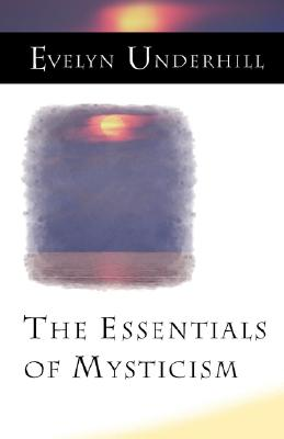 Essentials of Mysticism, EVELYN UNDERHILL