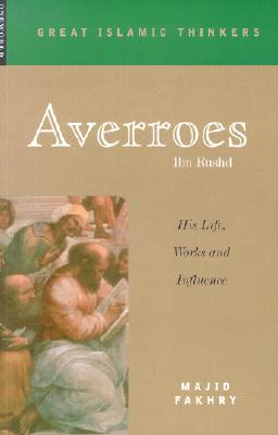 Averroes: His Life, Works, and Influence (Great Islamic Writings), Majid Fakhry