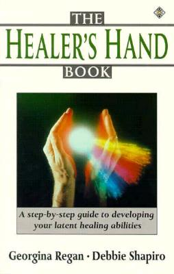 Image for The Healer's Hand Book - A Step-By-Step Guide to Developing Your Latent Healing Abilities