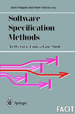 Software Specification Methods: An Overview Using a Case Study (Formal Approaches to Computing and Information Technology (FACIT))