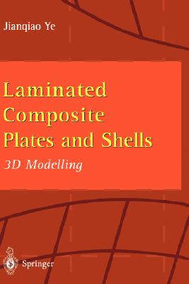 Laminated Composite Plates and Shells: 3D Modelling, Ye, Jianqiao