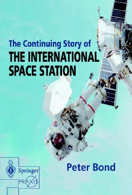 The Continuing Story of The International Space Station (Springer Praxis Books), Bond, Peter
