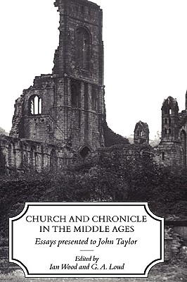 Image for Church and Chronicle in the Middle Ages: Essays Presented to John Taylor