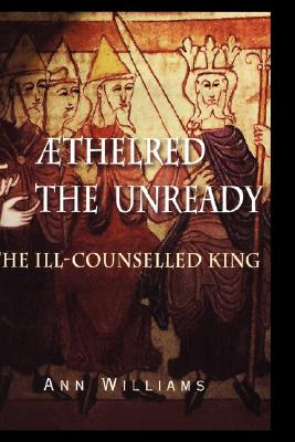 Image for Aethelred the Unready: The Ill-Counselled King