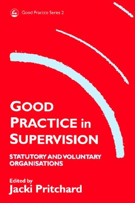 Good Practice in Supervision: Statutory and Voluntary Organisations (Good Practice in Health, Social Care and Criminal Justice)