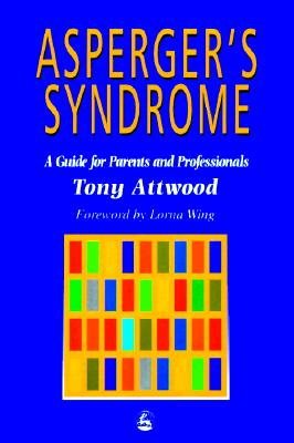 Asperger's Syndrome: A Guide for Parents and Professionals, Attwood, Tony
