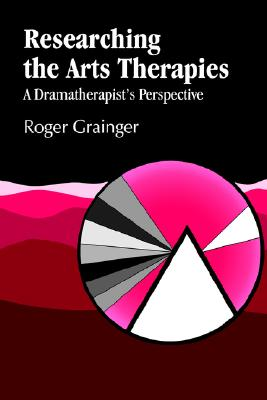 Image for Researching the Arts Therapies: A Dramatherapist's Perspective