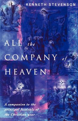 Image for All the Company of Heaven: A companion to the principal festivals of the Christian year