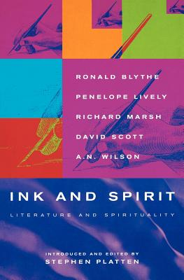 Ink and Spirit: Literature and Spirituality, RONALD BLYTHE, PENELOPE LIVELY, RICHARD MARSH, DAVID SCOTT, A. N. WILSON, A.N. WILSON