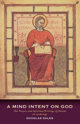 Image for A Mind Intent on God: The Spiritual Writings of Alcuin of York - An Introduction
