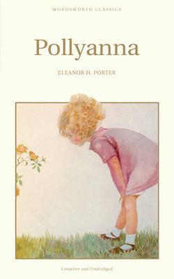 Pollyanna (Wordsworth Children's Classics) (Wordsworth Classics), Porter, Eleanor H.