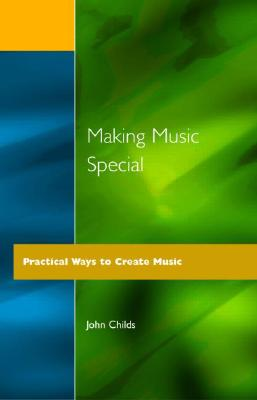 Image for Making Music Special: Practical Ways to Create Music