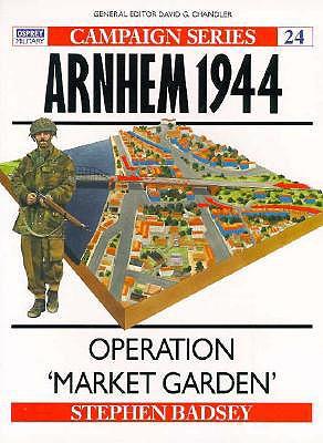 Arnhem 1944: Operation 'Market Garden' (Campaign), BADSEY, Stephen