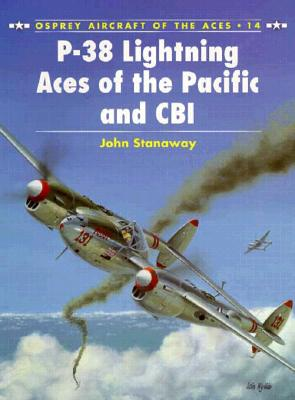 P-38 Lightning Aces of the Pacific and CBI (Osprey Aircraft of the Aces No 14), Stanaway, John