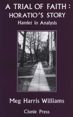 Image for A Trial of Faith: Horatio's Story -- Hamlet in Analysis (Roland Harris Trust Library)