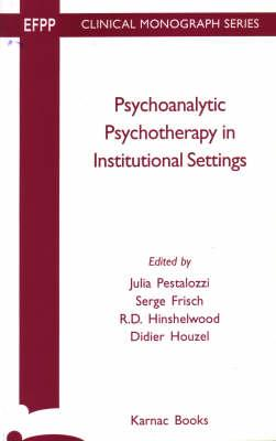 Image for Psychoanalytic Psychotherapy Instituitional Settings (EFPP Clinical Monograph Series)