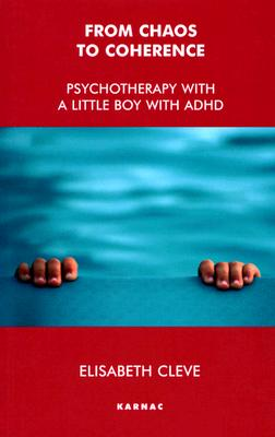 From Chaos to Coherence: Psychotherapy With a Little Boy With ADHD, Cleve, Elisabeth