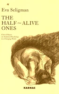 Image for The Half-Alive Ones: Clinical Papers on Analytical Psychology in a Changing World