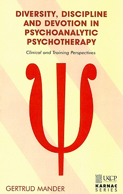 Image for Diversity, Discipline and Devotion in Psychoanalytic Psychotherapy: Clinical and Training Perspectives (United Kingdom Council for Psychotherapy Series)