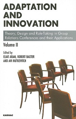 Image for Adaptation and Innovation: Theory, Design and Role-Taking in Group Relations Conferences and their Applications Volume II