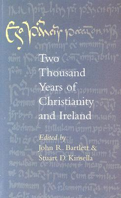 Two thousand years of Christianity and Ireland: Lectures Delivered in Christ Church Cathedral, Dublin 2001-2002, J.R. Bartlett