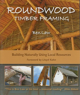 Roundwood Timber Framing: Building Naturally Using Local Resources, Law, Ben