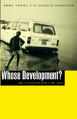 Whose Development?: An Ethnography of Aid, Crewe, Emma; Harrison, Elizabeth