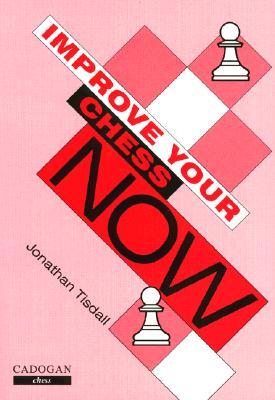 Improve Your Chess Now, Tisdall, Jon