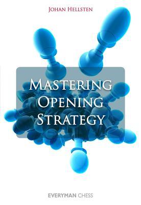 Mastering Opening Strategy, Hellsten, Johan