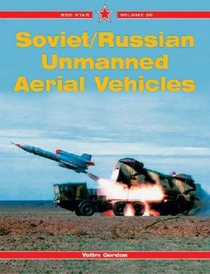 Soviet/Russian Unmanned Aerial Vehicles - Red Star Vol. 20, Gordon, Yefim